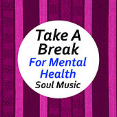 Take A Break For Mental Health Soul Music by Various Artists