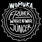 Früher waren wir jünger by Womuka