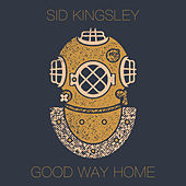 Good Way Home by Sid Kingsley