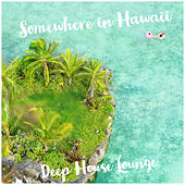 Somewhere in Hawaii de Deep House Lounge