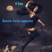 Senza farlo apppsta by Elisa
