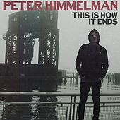 This Is How It Ends by Peter Himmelman