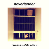 I Wanna Isolate With U de Neverlander
