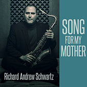 Song for My Mother by Richard Andrew Schwartz
