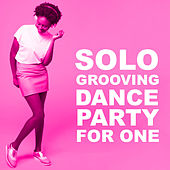 Solo Grooving Dance Party For One van Various Artists
