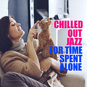 Chilled Out Jazz For Time Spent Alone by Various Artists