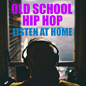 Old School Hip Hop Listen At Home by Various Artists
