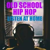 Old School Hip Hop Listen At Home von Various Artists