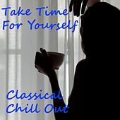 Take Time For Yourself Classical Chill Out de Various Artists