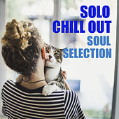 Solo Chill Out Soul Selection by Various Artists