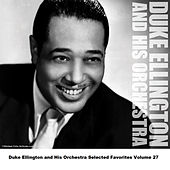 Duke Ellington and His Orchestra Selected Favorites, Vol. 27 von Duke Ellington