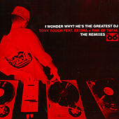 I Wonder Why? (He's the Greatest DJ) (The Remixes) by Tony Touch