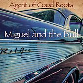 Miguel and the Bull by Agents Of Good Roots