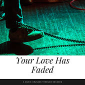 Your Love Has Faded (A Music Crusade through Decades) de Various Artists