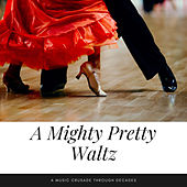 A Mighty Pretty Waltz (A Music Crusade through Decades) de Various Artists