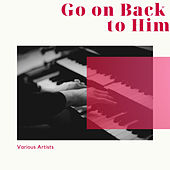Go on Back to Him von Various Artists