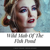 Wild Mab Of The Fish Pond (A Music Crusade through Decades) de Various Artists