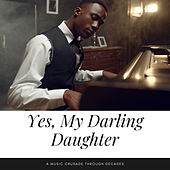Yes, My Darling Daughter (A Music Crusade through Decades) by Various Artists