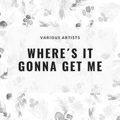 Where´s It Gonna Get Me de Various Artists