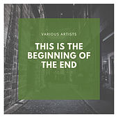 This Is the Beginning of the End by Various Artists