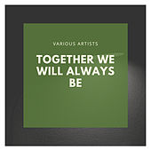 Together We Will Always Be by Various Artists