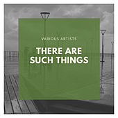 There Are Such Things by Various Artists
