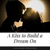 A Kiss to Build a Dream On (A Music Crusade through Decades) von Various Artists