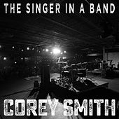 The Singer in a Band by Corey Smith