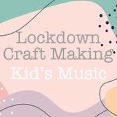 Lockdown Craft Making Kid's Music by Various Artists