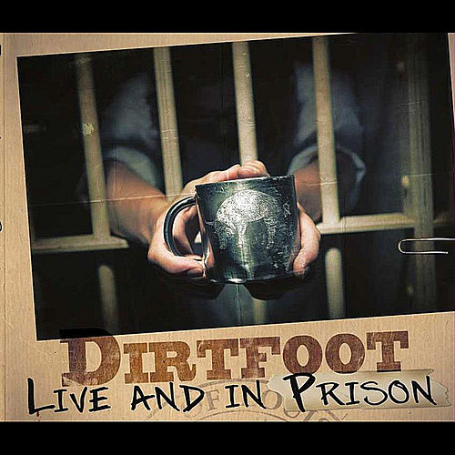 Live and In Prison by Dirtfoot