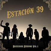 Bluegrass Sessions Vol. I by Estación 39