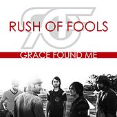Grace Found Me by Rush Of Fools