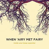 Inside Your Lungs Superstar by When 'Airy Met Fairy