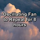 Oscillating Fan to Repeat for 8 hours by White Noise
