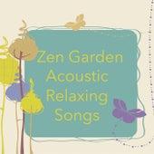 Zen Garden Acoustic Relaxing Songs von Various Artists
