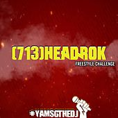 (713)HEADROK FREESTYLE CHALLENGE by Yams G The DJ