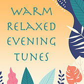 Warm Relaxed Evening Tunes by Various Artists