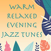 Warm Relaxed Evening Jazz Tunes by Various Artists
