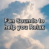 Fan Sounds to help you Relax by White Noise