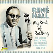 My Kind of Rocking: The Unsung Rock 'n' Roll, R&B Guitarist and Arranger (1950-1960) van René Hall