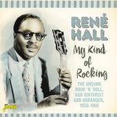 My Kind of Rocking: The Unsung Rock 'n' Roll, R&B Guitarist and Arranger (1950-1960) von René Hall