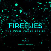 Fireflies (The Tech House Series), Vol. 3 von Various Artists