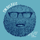 I Don't Want To Go To Sleep Either by FM Belfast