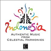 Indonesia: Authentic Music from Celestial Harmonies by Various Artists