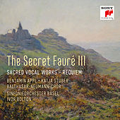 The Secret Fauré 3: Sacred Vocal Works by Sinfonieorchester Basel