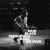 FREQUÊNCIA RARA (Ao Vivo) de Dani Black