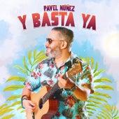 Y Basta Ya de Pavel Nuñez