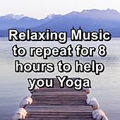 Relaxing Music to repeat for 8 hours to help you Yoga de Musica Relajante
