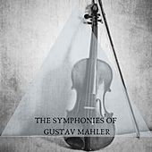 The Symphonies Of Gustav Mahler by Gustav Mahler