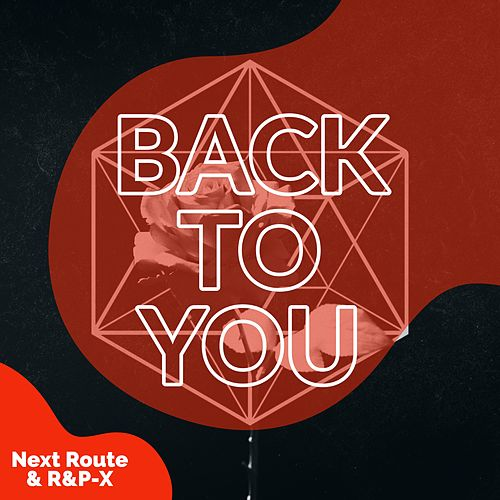 Back to You (with R&P-X) by Next Route